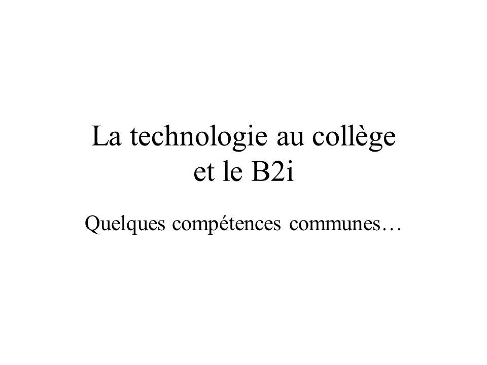 La technologie au collège et le B2i Quelques compétences communes…