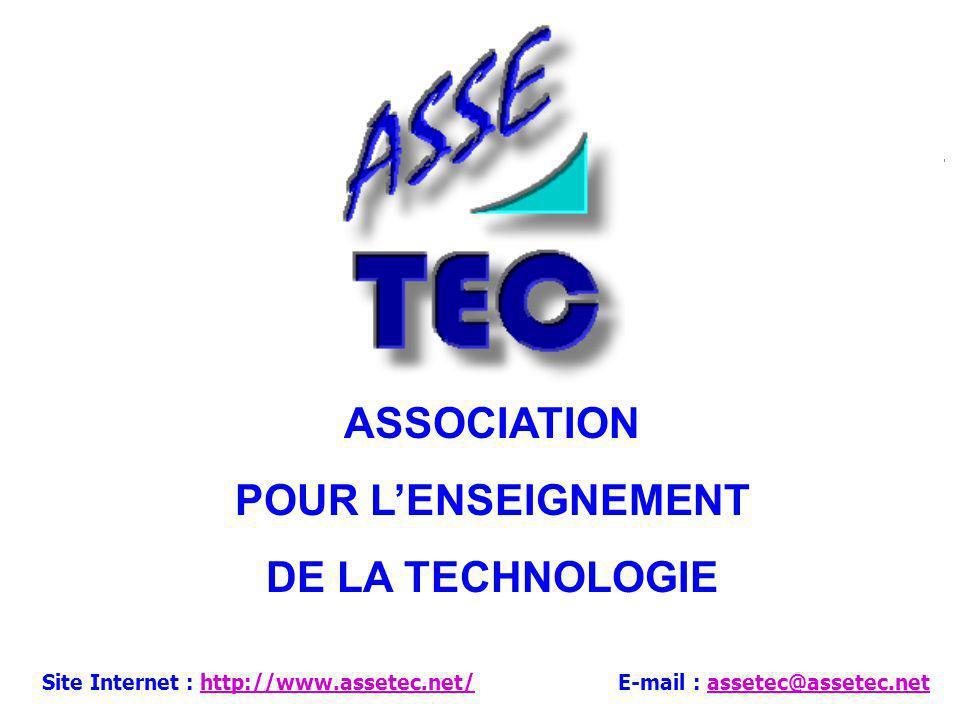 ASSOCIATION POUR L ENSEIGNEMENT DE LA TECHNOLOGIE E-mail : assetec@assetec.netassetec@assetec.net Site Internet : http://www.assetec.net/http://www.assetec.net/ ASSOCIATION POUR L ENSEIGNEMENT DE LA TECHNOLOGIE -1- Promouvoir, diffuser et développer la culture technologique -2- Développer des partenariats et favoriser les échanges entre les parties concernées -3- Développer lenseignement des nouvelles technologies -4- Offrir des informations et des services aux enseignants Nos objectifs :
