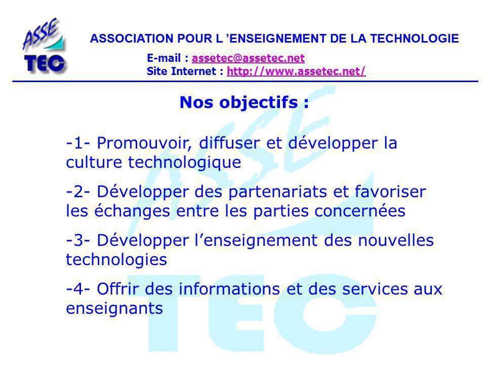 ASSOCIATION POUR L ENSEIGNEMENT DE LA TECHNOLOGIE E-mail : assetec@assetec.netassetec@assetec.net Site Internet : http://www.assetec.net/http://www.assetec.net/ Créée il y a dix ans, LASSETEC regroupe plus de 50% des enseignants de Technologie adhérents à une association.