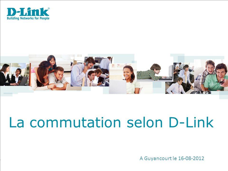 A Guyancourt le 16-08-2012 La commutation selon D-Link