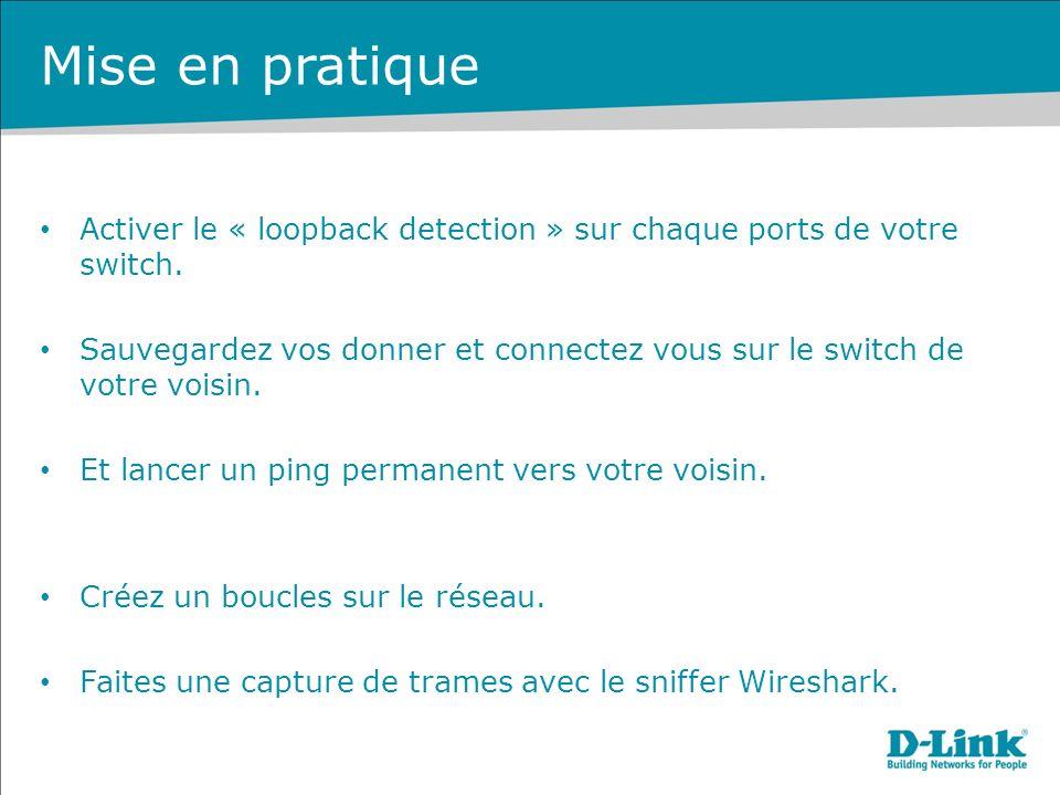 Mise en pratique Activer le « loopback detection » sur chaque ports de votre switch. Sauvegardez vos donner et connectez vous sur le switch de votre v