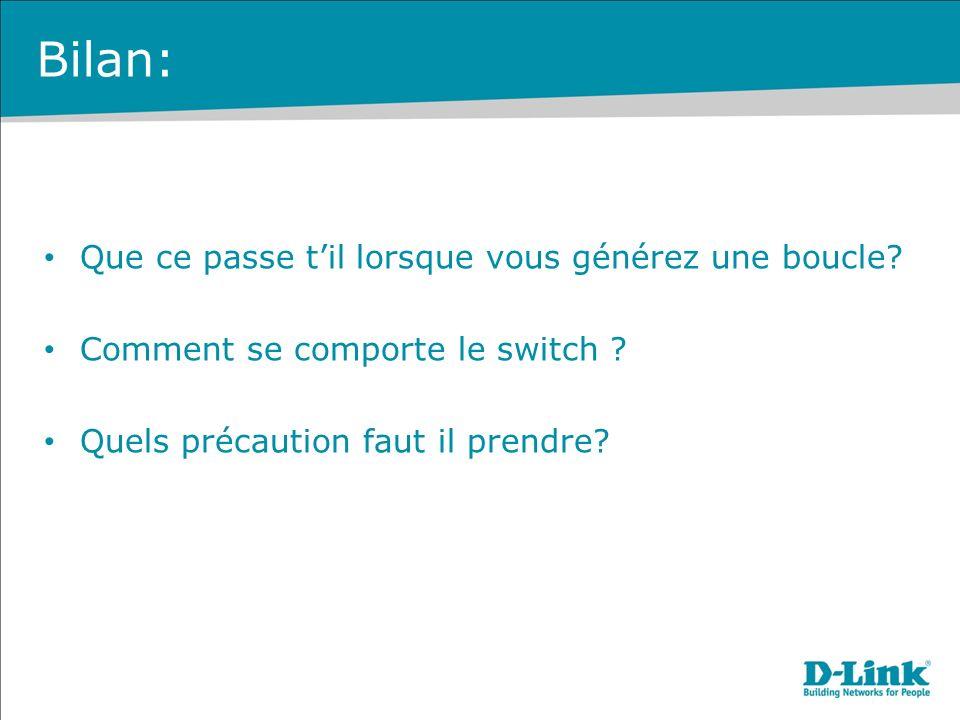Bilan: Que ce passe til lorsque vous générez une boucle? Comment se comporte le switch ? Quels précaution faut il prendre?