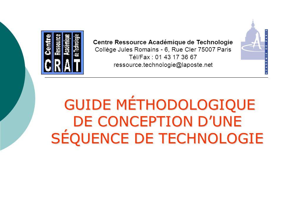 GUIDE MÉTHODOLOGIQUE DE CONCEPTION DUNE SÉQUENCE DE TECHNOLOGIE GUIDE MÉTHODOLOGIQUE DE CONCEPTION DUNE SÉQUENCE DE TECHNOLOGIE Centre Ressource Acadé