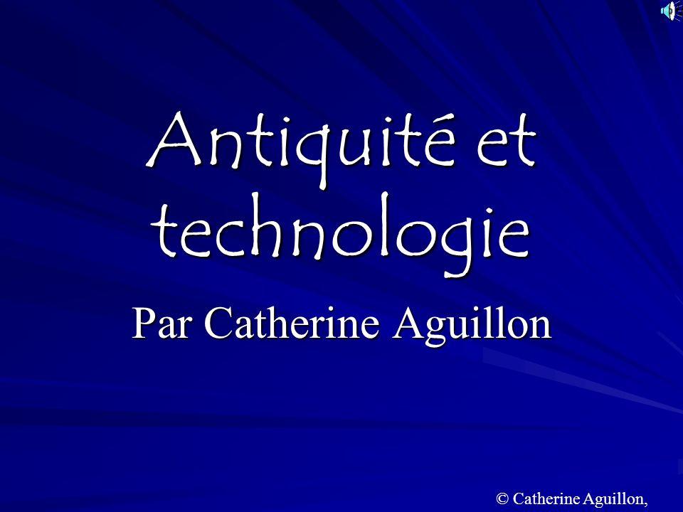 Antiquité et technologie Par Catherine Aguillon © Catherine Aguillon, 2005