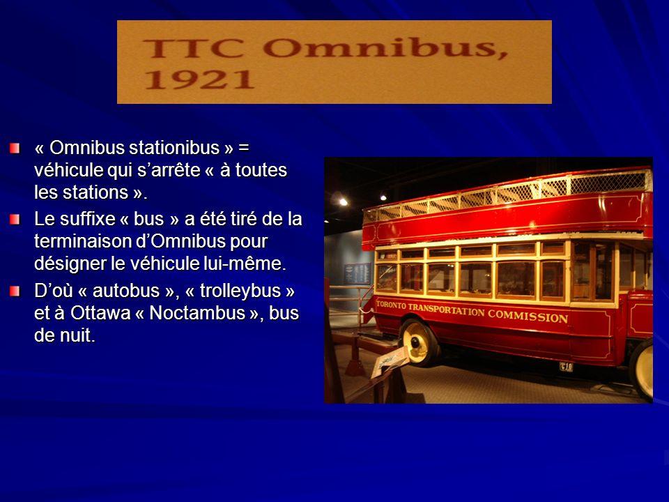 « Omnibus stationibus » = véhicule qui sarrête « à toutes les stations ». Le suffixe « bus » a été tiré de la terminaison dOmnibus pour désigner le vé