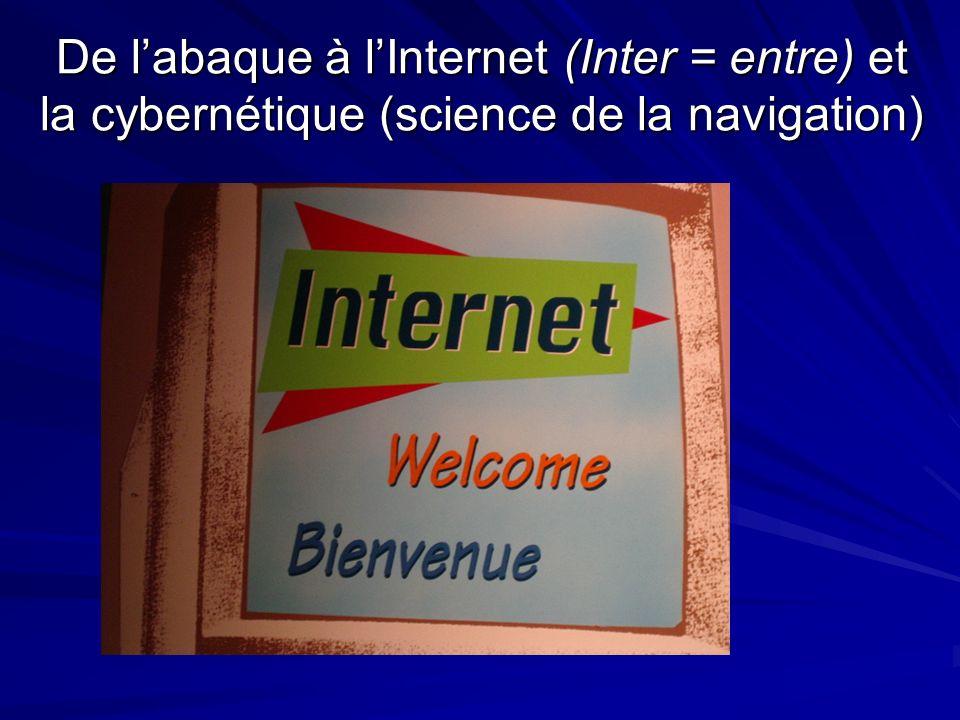 De labaque à lInternet (Inter = entre) et la cybernétique (science de la navigation)