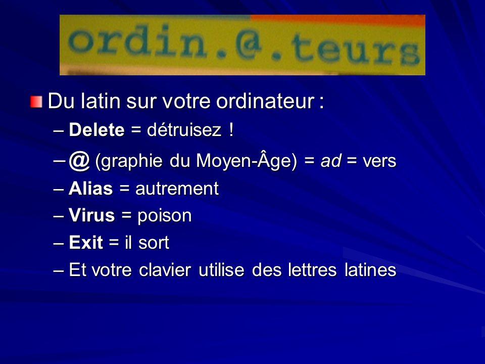 Du latin sur votre ordinateur : –D–D–D–Delete = détruisez ! –@–@–@–@ (graphie du Moyen-Âge) = ad = vers –A–A–A–Alias = autrement –V–V–V–Virus = poison