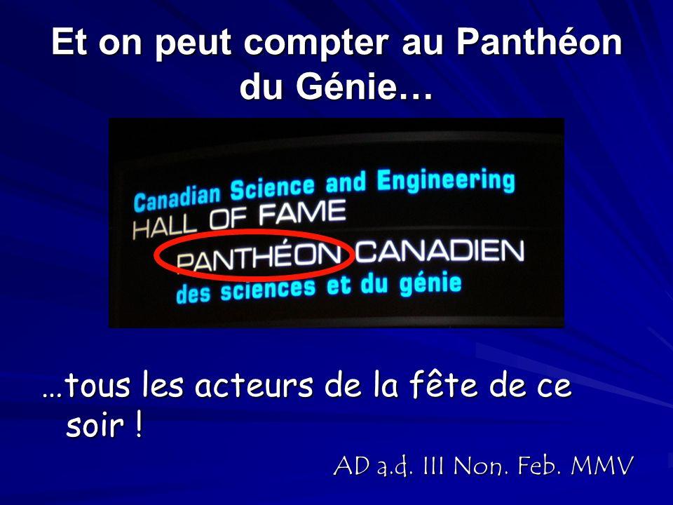 Et on peut compter au Panthéon du Génie… …tous les acteurs de la fête de ce soir ! AD a.d. III Non. Feb. MMV