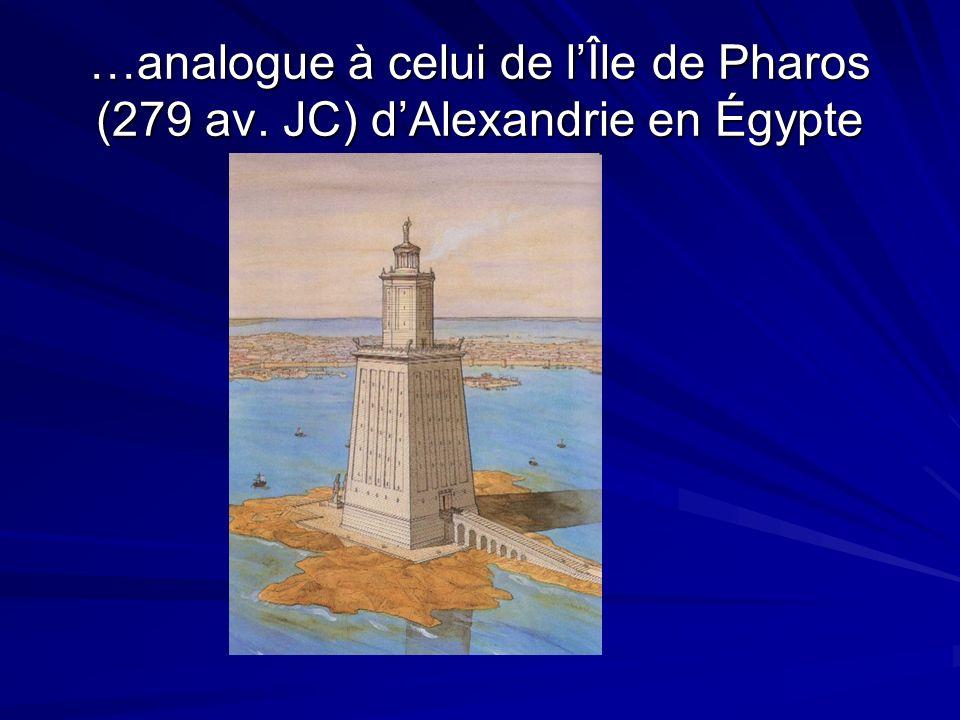 …analogue à celui de lÎle de Pharos (279 av. JC) dAlexandrie en Égypte