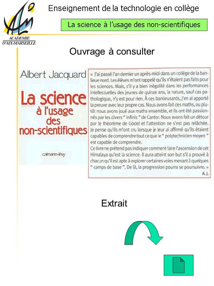 Enseignement de la technologie en collège La science à lusage des non-scientifiques Collège Alphonse Daudet, 2 et 3 décembre 2003 Ouvrage à consulter Extrait