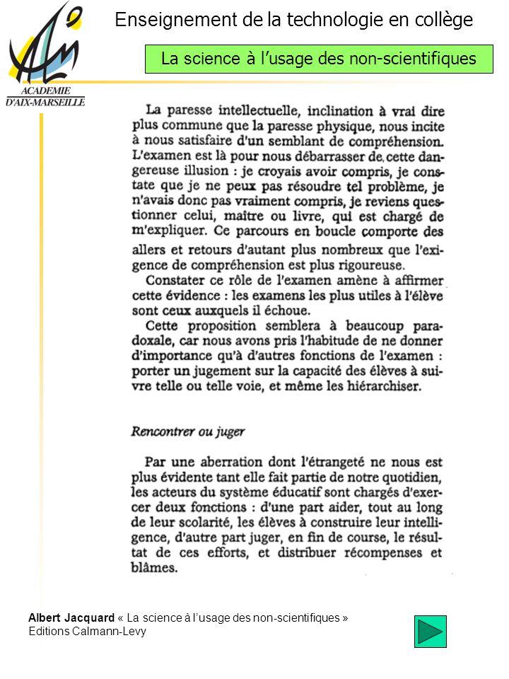 Enseignement de la technologie en collège La science à lusage des non-scientifiques Albert Jacquard « La science à lusage des non-scientifiques » Editions Calmann-Levy