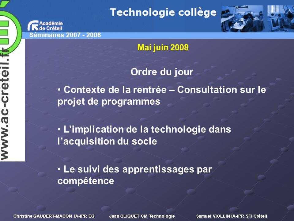 Séminaires 2007 - 2008 Christine GAUBERT-MACON IA-IPR EG Jean CLIQUET CM Technologie Samuel VIOLLIN IA-IPR STI Créteil Ordre du jour Contexte de la re