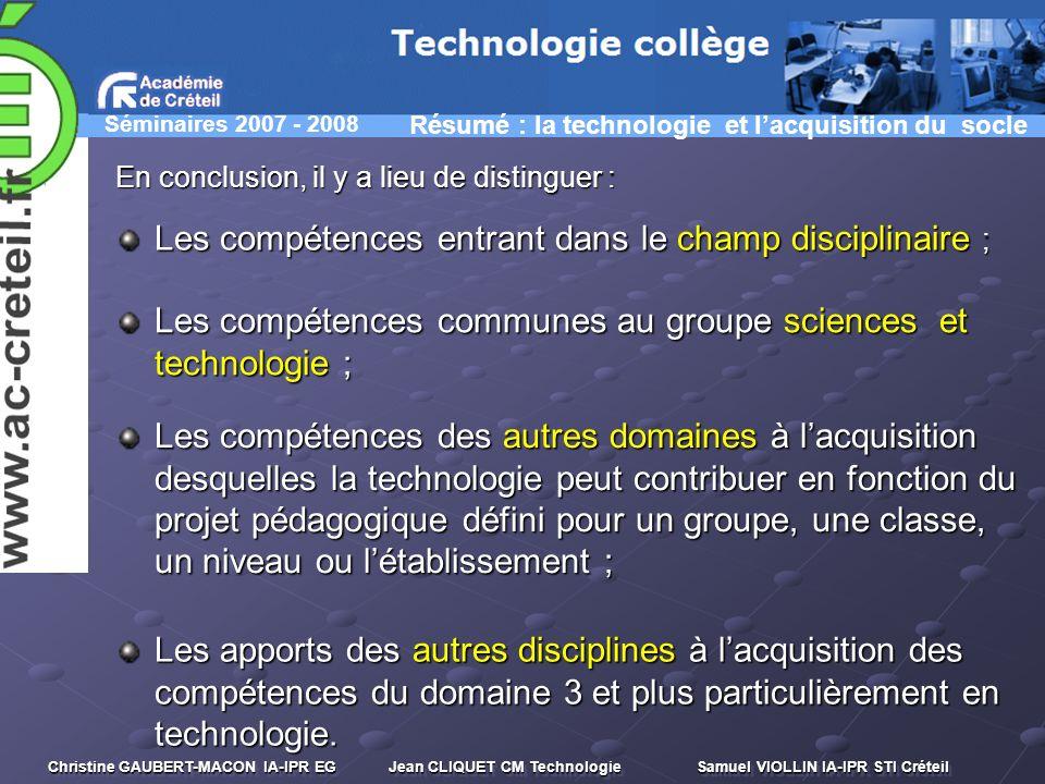 Séminaires 2007 - 2008 Christine GAUBERT-MACON IA-IPR EG Jean CLIQUET CM Technologie Samuel VIOLLIN IA-IPR STI Créteil En conclusion, il y a lieu de d
