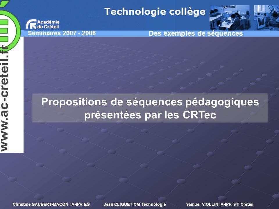 Séminaires 2007 - 2008 Christine GAUBERT-MACON IA-IPR EG Jean CLIQUET CM Technologie Samuel VIOLLIN IA-IPR STI Créteil Propositions de séquences pédag