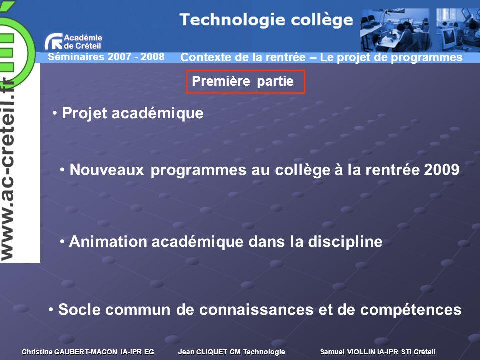 Séminaires 2007 - 2008 Christine GAUBERT-MACON IA-IPR EG Jean CLIQUET CM Technologie Samuel VIOLLIN IA-IPR STI Créteil et 3A.