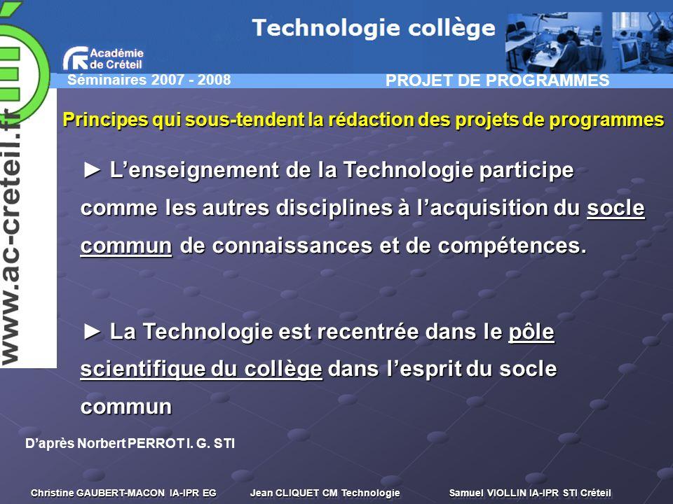 Séminaires 2007 - 2008 Christine GAUBERT-MACON IA-IPR EG Jean CLIQUET CM Technologie Samuel VIOLLIN IA-IPR STI Créteil Principes qui sous-tendent la r