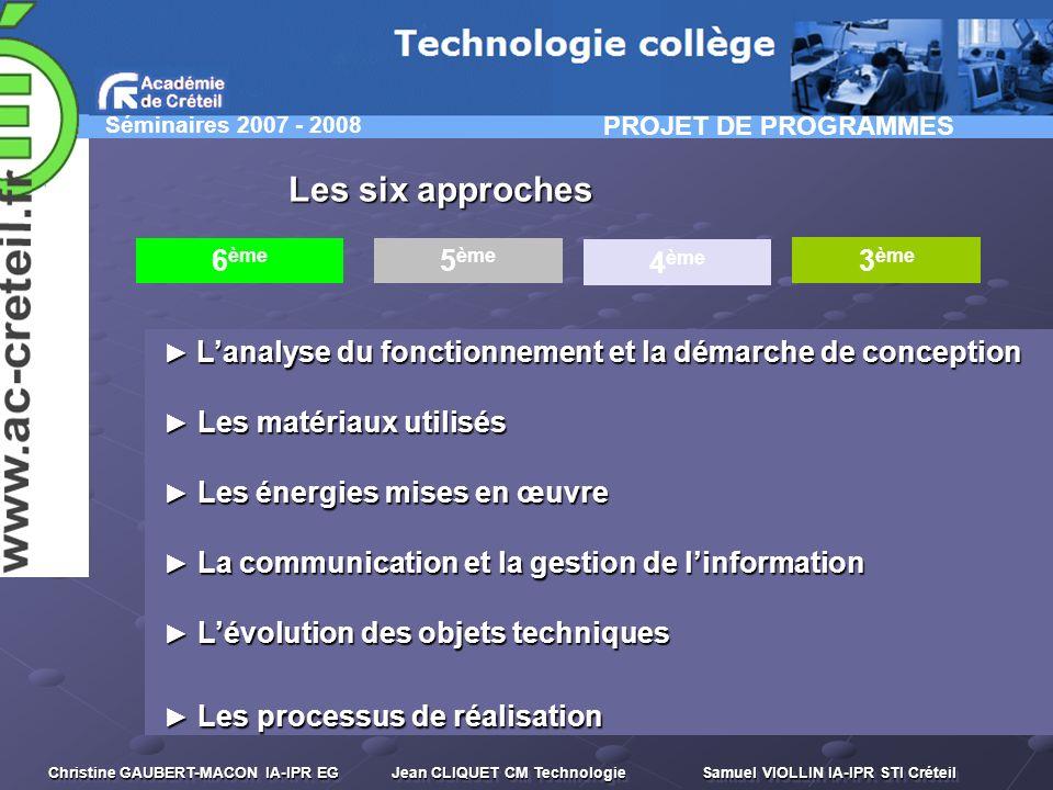 Séminaires 2007 - 2008 Christine GAUBERT-MACON IA-IPR EG Jean CLIQUET CM Technologie Samuel VIOLLIN IA-IPR STI Créteil 6 ème 5 ème 4 ème 3 ème Les six