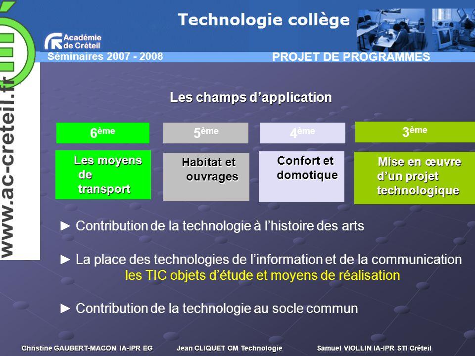 Séminaires 2007 - 2008 Christine GAUBERT-MACON IA-IPR EG Jean CLIQUET CM Technologie Samuel VIOLLIN IA-IPR STI Créteil Les champs dapplication Les moy