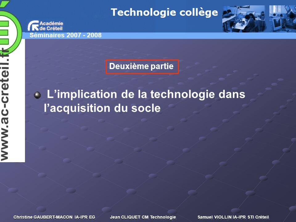 Séminaires 2007 - 2008 Christine GAUBERT-MACON IA-IPR EG Jean CLIQUET CM Technologie Samuel VIOLLIN IA-IPR STI Créteil Limplication de la technologie