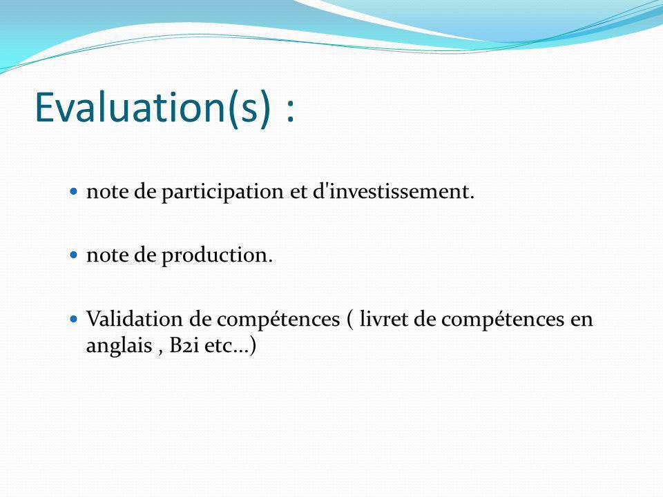 Evaluation(s) : note de participation et d'investissement. note de production. Validation de compétences ( livret de compétences en anglais, B2i etc..
