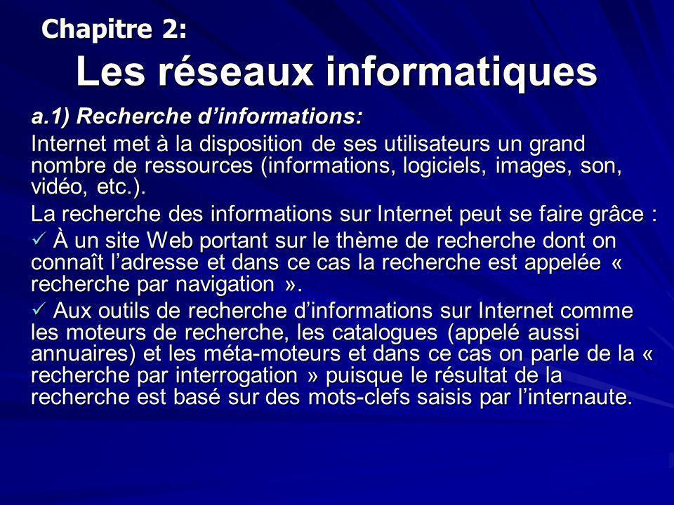 Les réseaux informatiques a.1) Recherche dinformations: Internet met à la disposition de ses utilisateurs un grand nombre de ressources (informations,