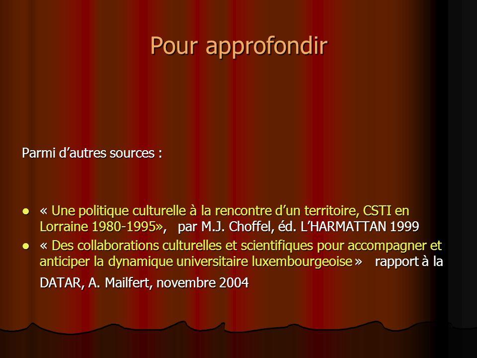 Pour approfondir Parmi dautres sources : « Une politique culturelle à la rencontre dun territoire, CSTI en Lorraine 1980-1995», par M.J.