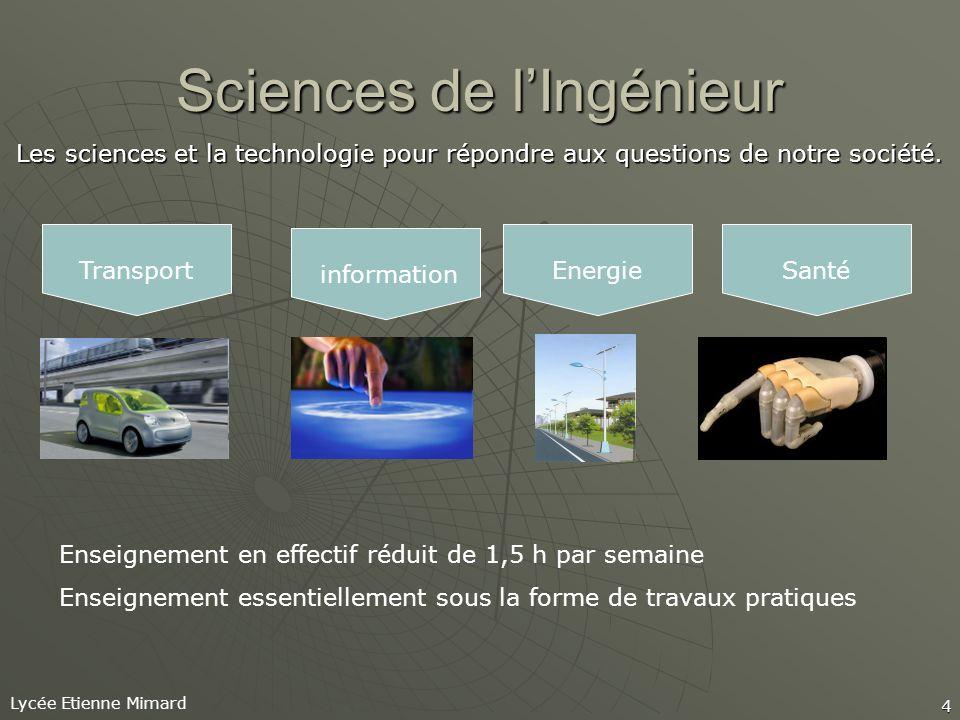 Lycée Etienne Mimard 4 Sciences de lIngénieur Les sciences et la technologie pour répondre aux questions de notre société.