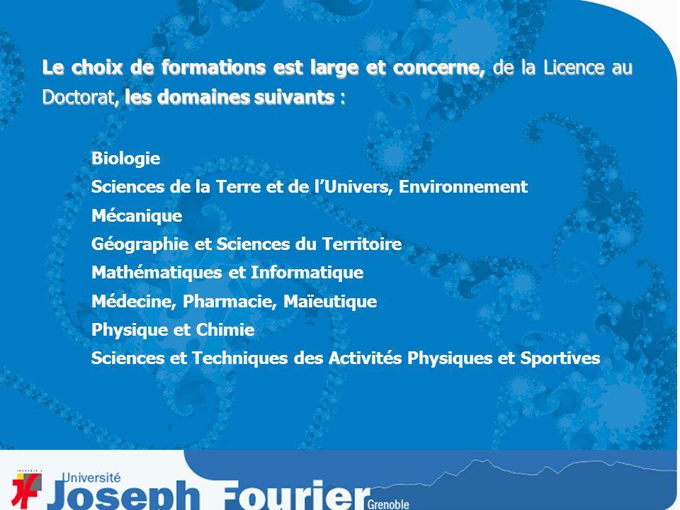 Le choix de formations est large et concerne, de la Licence au Doctorat, les domaines suivants : Biologie Sciences de la Terre et de lUnivers, Environ