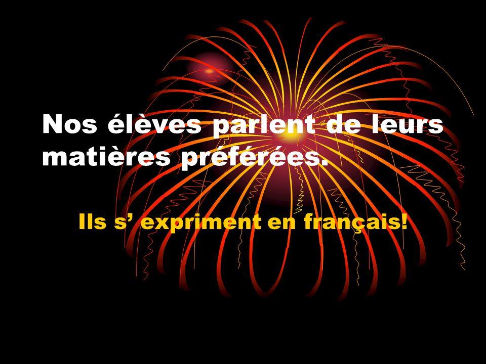 Nos élèves parlent de leurs matières préférées. Ils s expriment en français!