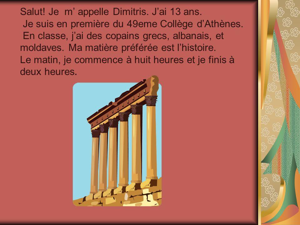 Salut.Je m appelle Dimitris. Jai 13 ans. Je suis en première du 49eme Collège dAthènes.