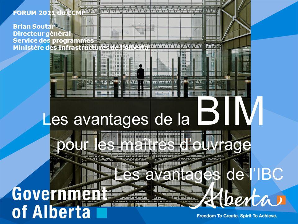 Les avantages de la BIM pour les maîtres douvrage Les avantages de lIBC FORUM 2011 du CCMP Brian Soutar Directeur général Service des programmes Minis