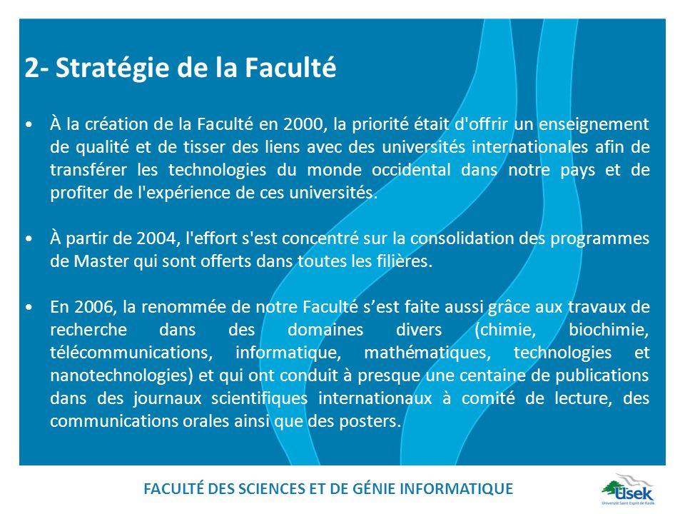À la création de la Faculté en 2000, la priorité était d offrir un enseignement de qualité et de tisser des liens avec des universités internationales afin de transférer les technologies du monde occidental dans notre pays et de profiter de l expérience de ces universités.
