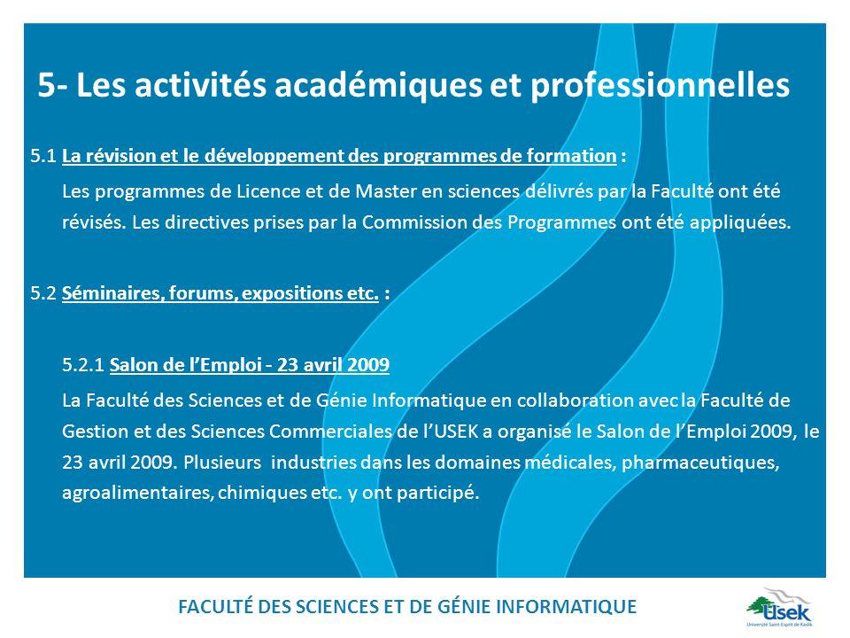 5- Les activités académiques et professionnelles 5.1 La révision et le développement des programmes de formation : Les programmes de Licence et de Master en sciences délivrés par la Faculté ont été révisés.