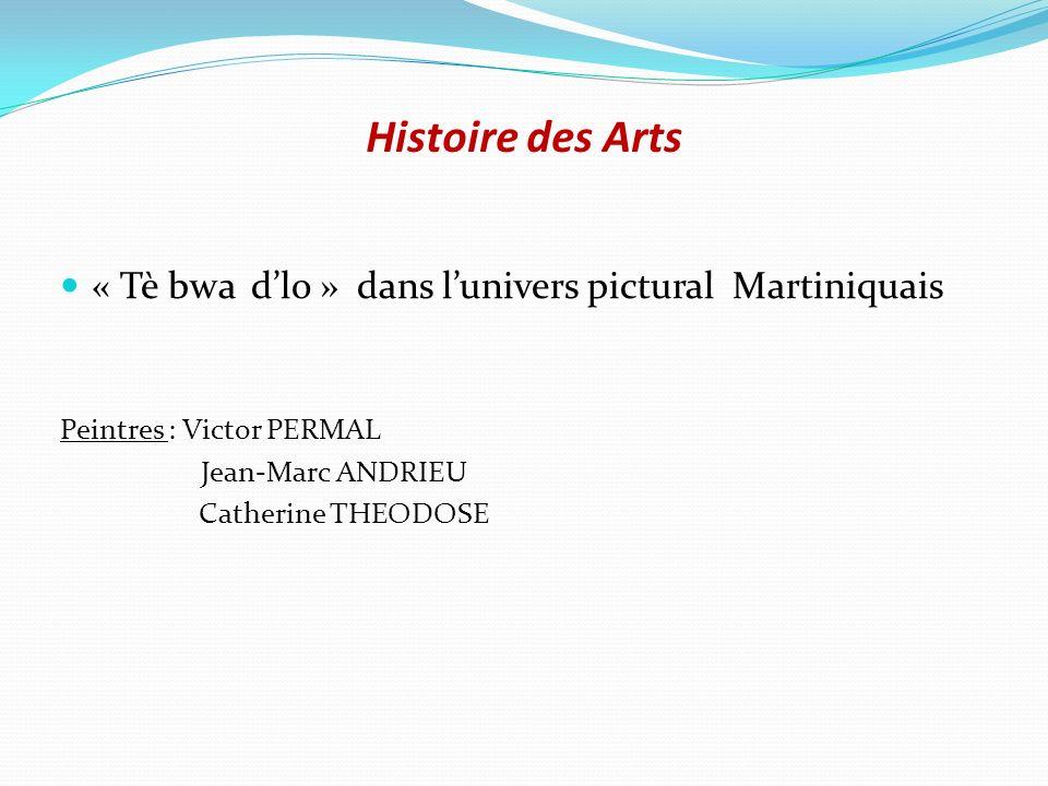 Histoire des Arts « Tè bwa dlo » dans lunivers pictural Martiniquais Peintres : Victor PERMAL Jean-Marc ANDRIEU Catherine THEODOSE