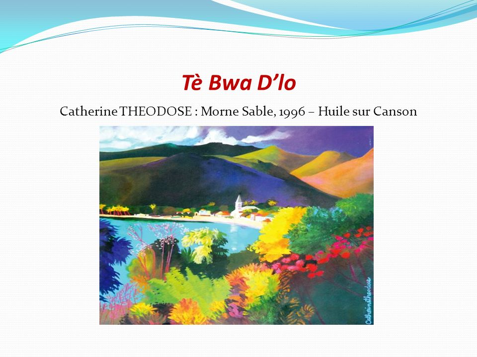 Tè Bwa Dlo Catherine THEODOSE : Morne Sable, 1996 – Huile sur Canson