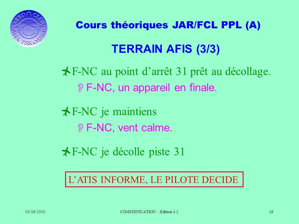 Cours théoriques JAR/FCL PPL (A) 01/06/2010COMMUNICATION - Edition 4.216 TERRAIN AFIS (3/3) F-NC au point darrêt 31 prêt au décollage. F-NC, un appare