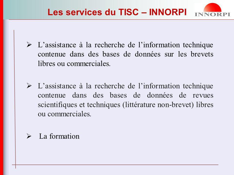 Les services du TISC – INNORPI Lassistance à la recherche de linformation technique contenue dans des bases de données sur les brevets libres ou commerciales.