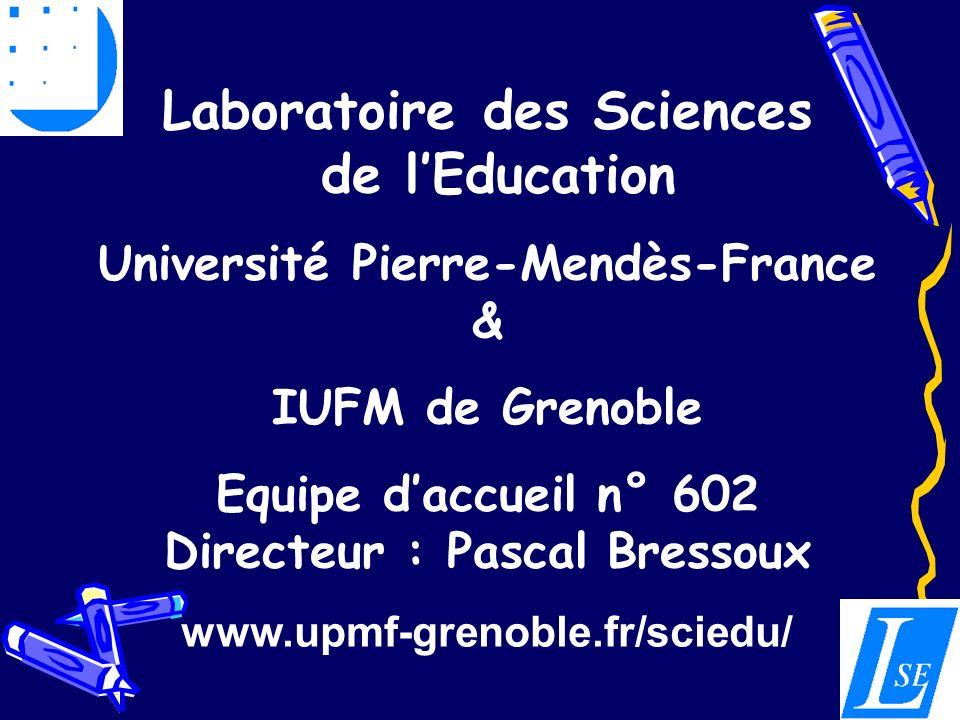 Laboratoire des Sciences de lEducation Université Pierre-Mendès-France & IUFM de Grenoble Equipe daccueil n° 602 Directeur : Pascal Bressoux www.upmf-grenoble.fr/sciedu/