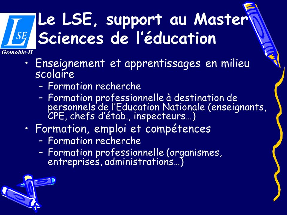 Le LSE, support au Master Sciences de léducation Enseignement et apprentissages en milieu scolaire –Formation recherche –Formation professionnelle à d