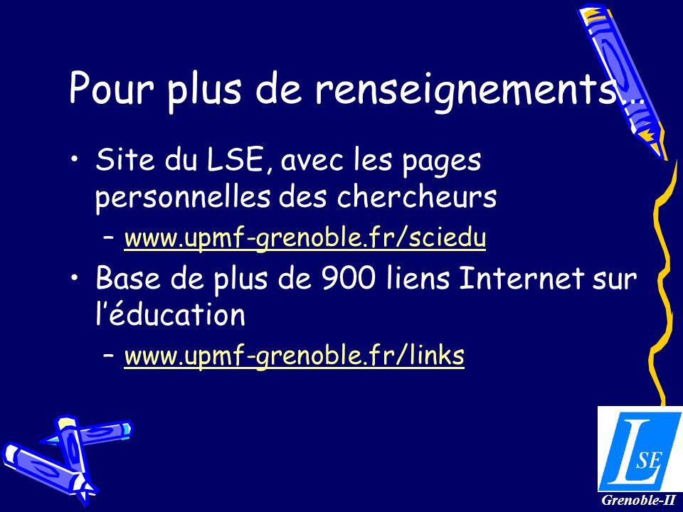 Pour plus de renseignements… Site du LSE, avec les pages personnelles des chercheurs –www.upmf-grenoble.fr/scieduwww.upmf-grenoble.fr/sciedu Base de plus de 900 liens Internet sur léducation –www.upmf-grenoble.fr/linkswww.upmf-grenoble.fr/links Grenoble-II