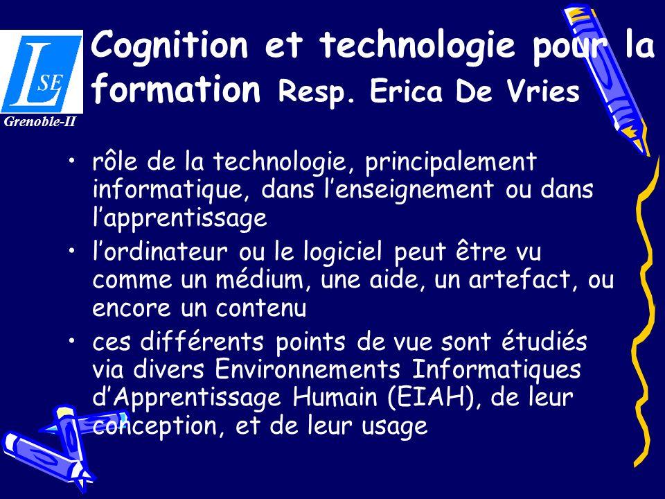Cognition et technologie pour la formation Resp. Erica De Vries rôle de la technologie, principalement informatique, dans lenseignement ou dans lappre