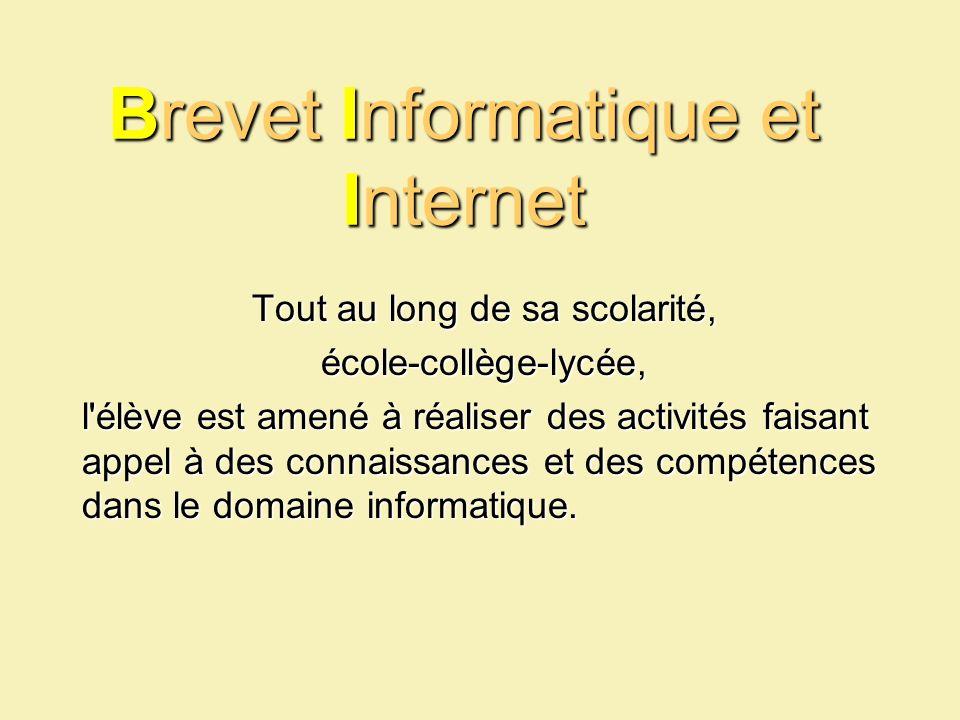 Brevet Informatique et Internet Tout au long de sa scolarité, école-collège-lycée, l'élève est amené à réaliser des activités faisant appel à des conn