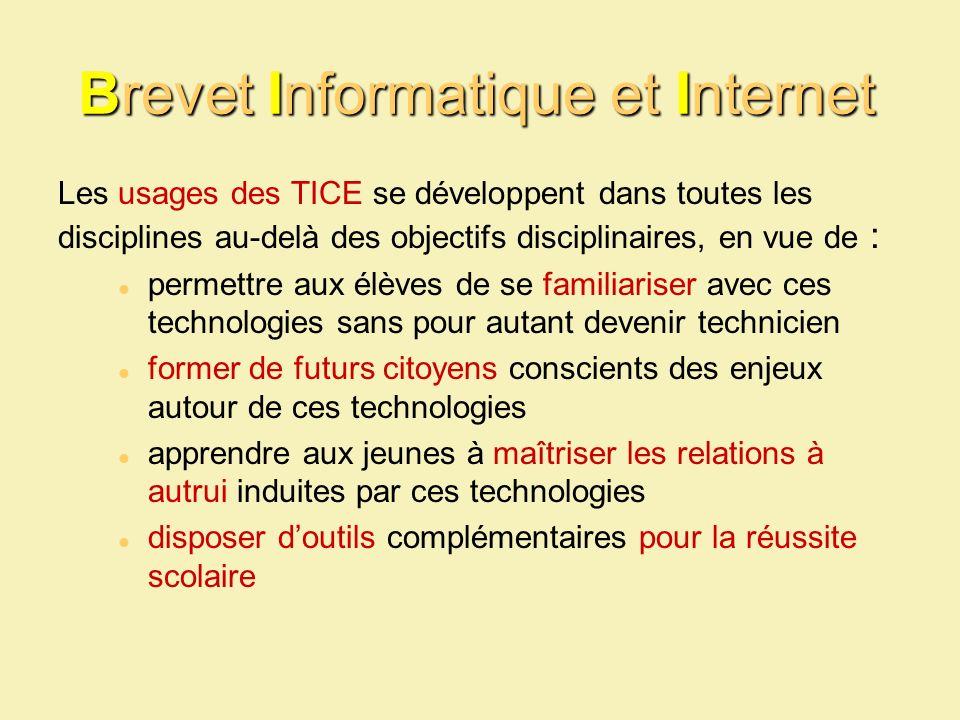 Brevet Informatique et Internet Les usages des TICE se développent dans toutes les disciplines au-delà des objectifs disciplinaires, en vue de : perme
