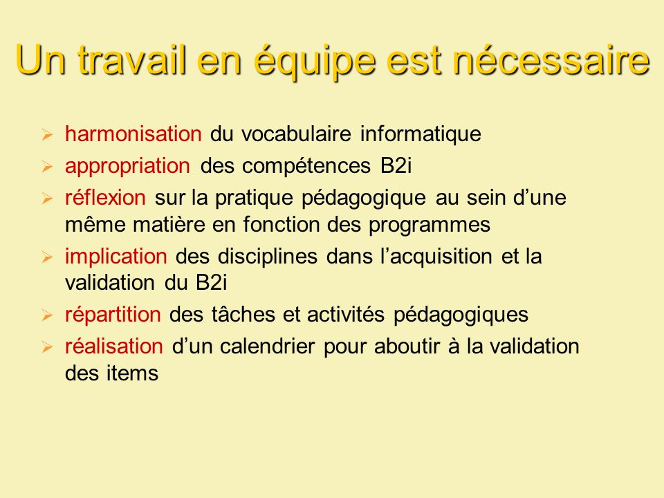 Un travail en équipe est nécessaire harmonisation du vocabulaire informatique appropriation des compétences B2i réflexion sur la pratique pédagogique