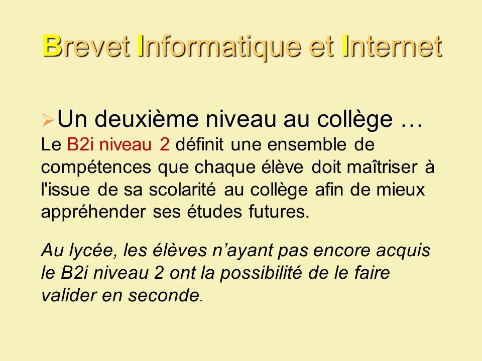 Brevet Informatique et Internet Un deuxième niveau au collège … Un deuxième niveau au collège … Le B2i niveau 2 définit une ensemble de compétences qu