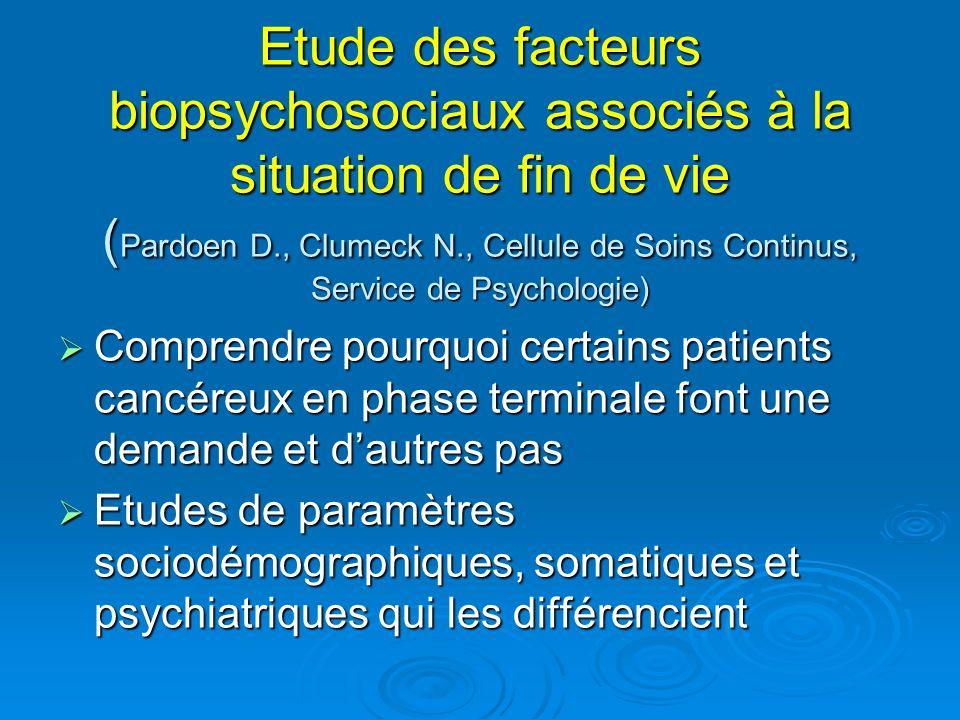 Etude des facteurs biopsychosociaux associés à la situation de fin de vie ( Pardoen D., Clumeck N., Cellule de Soins Continus, Service de Psychologie)