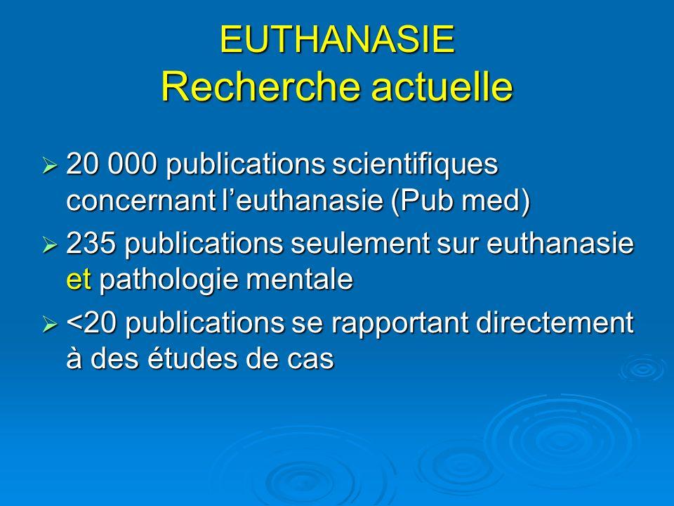 EUTHANASIE Recherche actuelle 20 000 publications scientifiques concernant leuthanasie (Pub med) 20 000 publications scientifiques concernant leuthana
