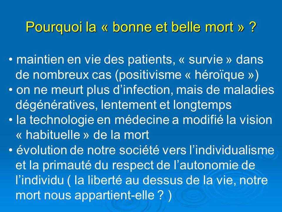 Pourquoi la « bonne et belle mort » ? maintien en vie des patients, « survie » dans de nombreux cas (positivisme « héroïque ») on ne meurt plus dinfec