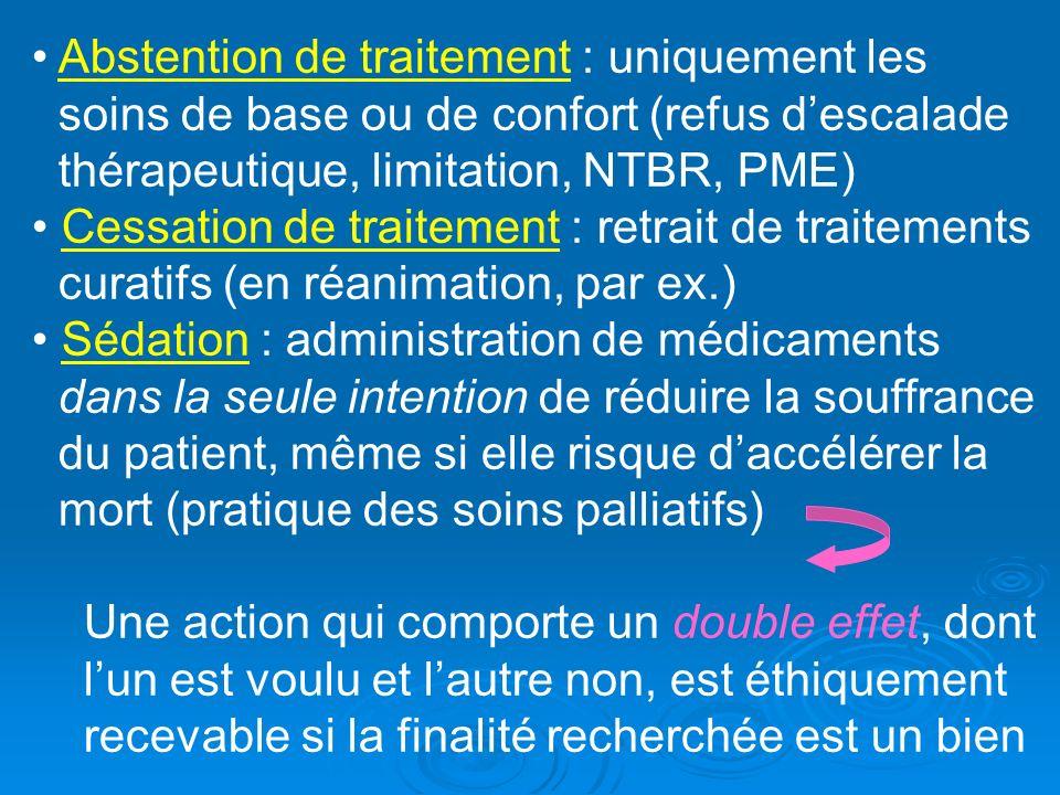 Abstention de traitement : uniquement les soins de base ou de confort (refus descalade thérapeutique, limitation, NTBR, PME) Cessation de traitement :