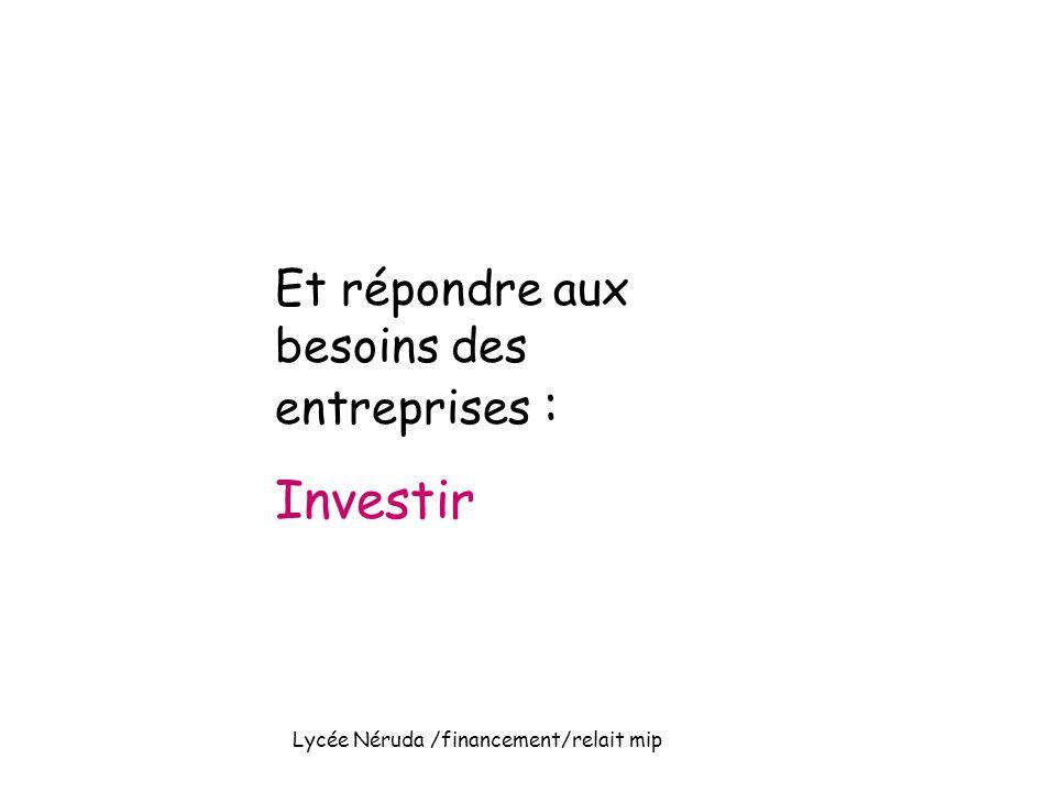 Et répondre aux besoins des entreprises : Investir Lycée Néruda /financement/relait mip